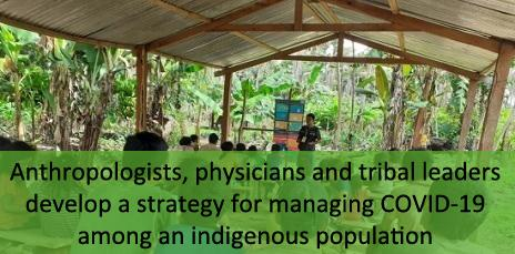 Anthropologists, physicians and tribal leaders develop a strategy for managing COVID-19 among an indigenous population